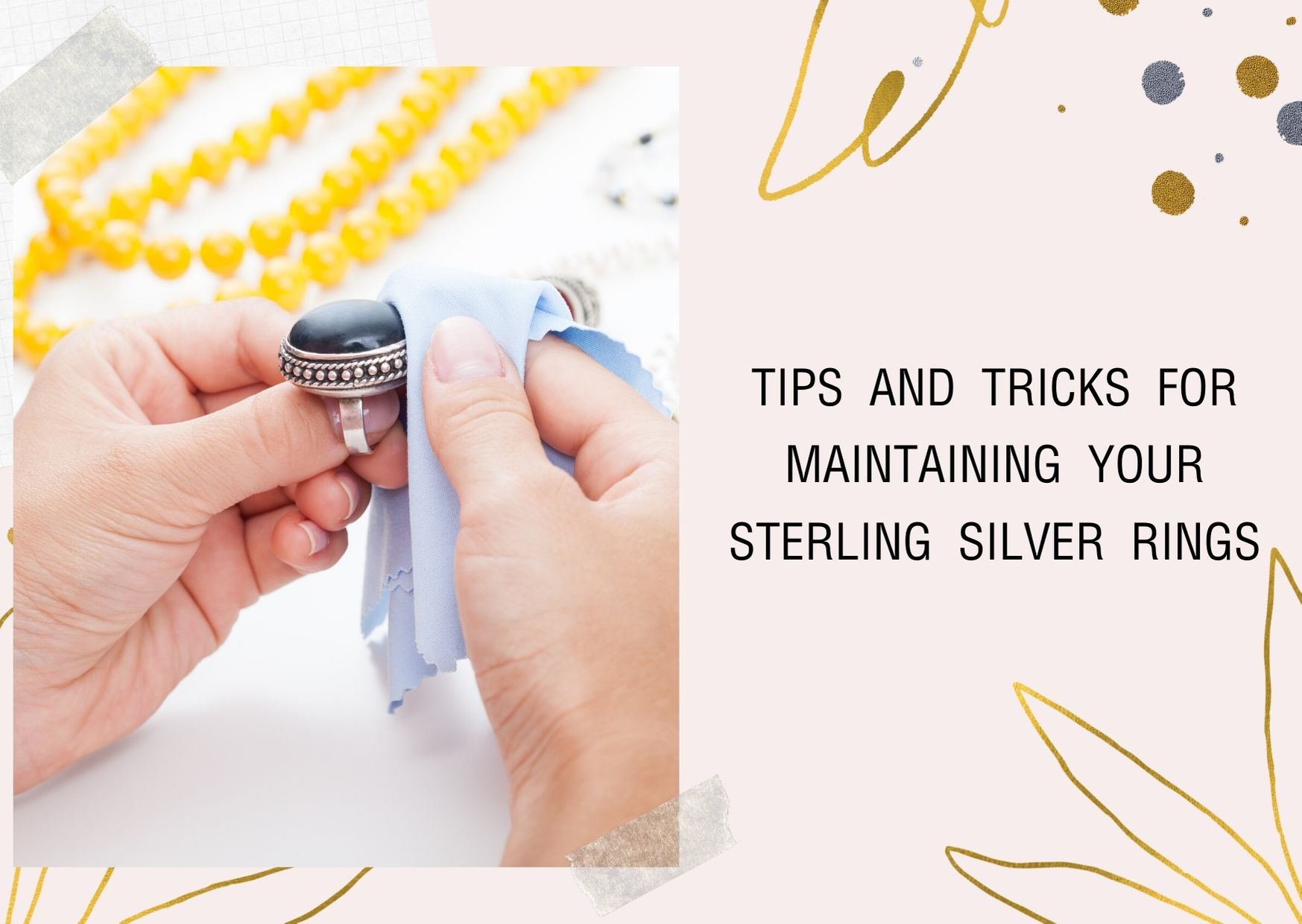 Tips and tricks for maintaining your sterling silver rings